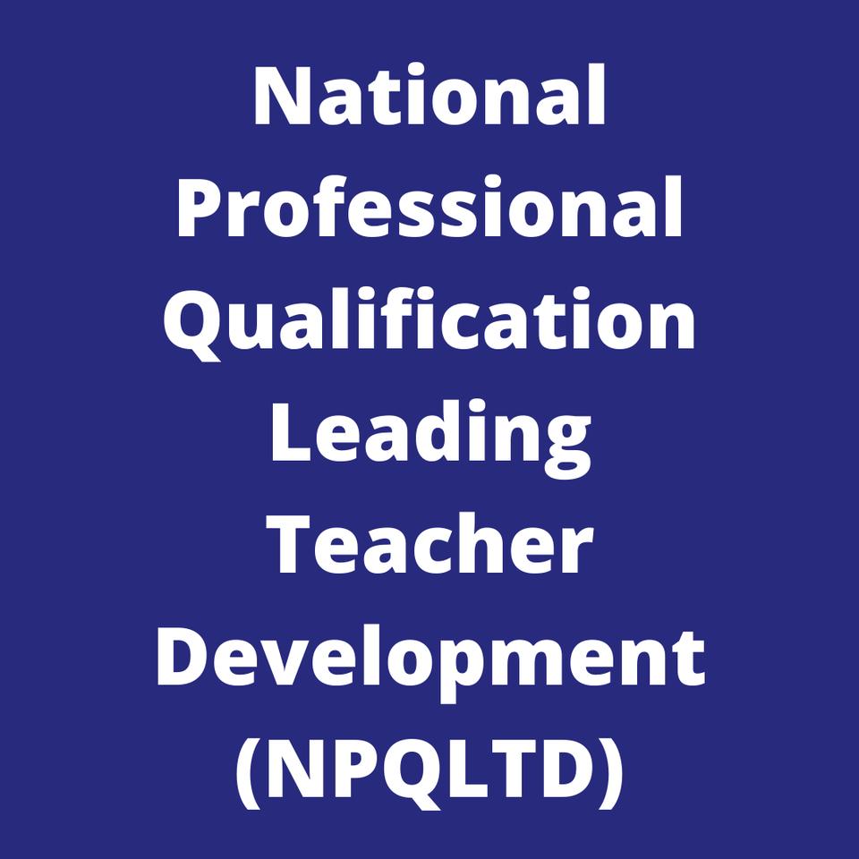 National Professional Qualification Leading Teacher Development (NPQLTD)